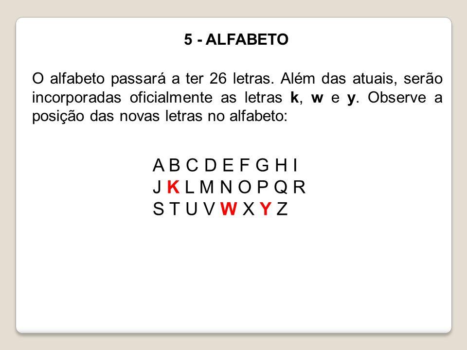 5 - ALFABETO O alfabeto passará a ter 26 letras. Além das atuais, serão incorporadas oficialmente as letras k, w e y. Observe a posição das novas letr