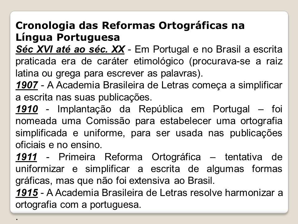 Cronologia das Reformas Ortográficas na Língua Portuguesa Séc XVI até ao séc. XX - Em Portugal e no Brasil a escrita praticada era de caráter etimológ