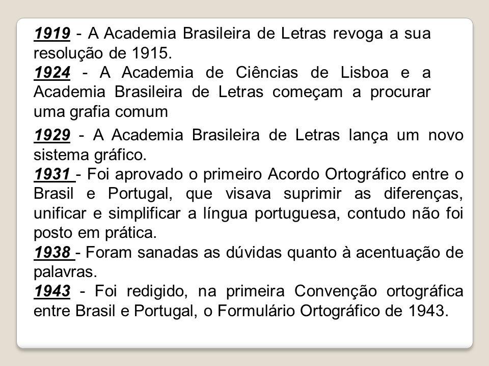 1929 - A Academia Brasileira de Letras lança um novo sistema gráfico. 1931 - Foi aprovado o primeiro Acordo Ortográfico entre o Brasil e Portugal, que