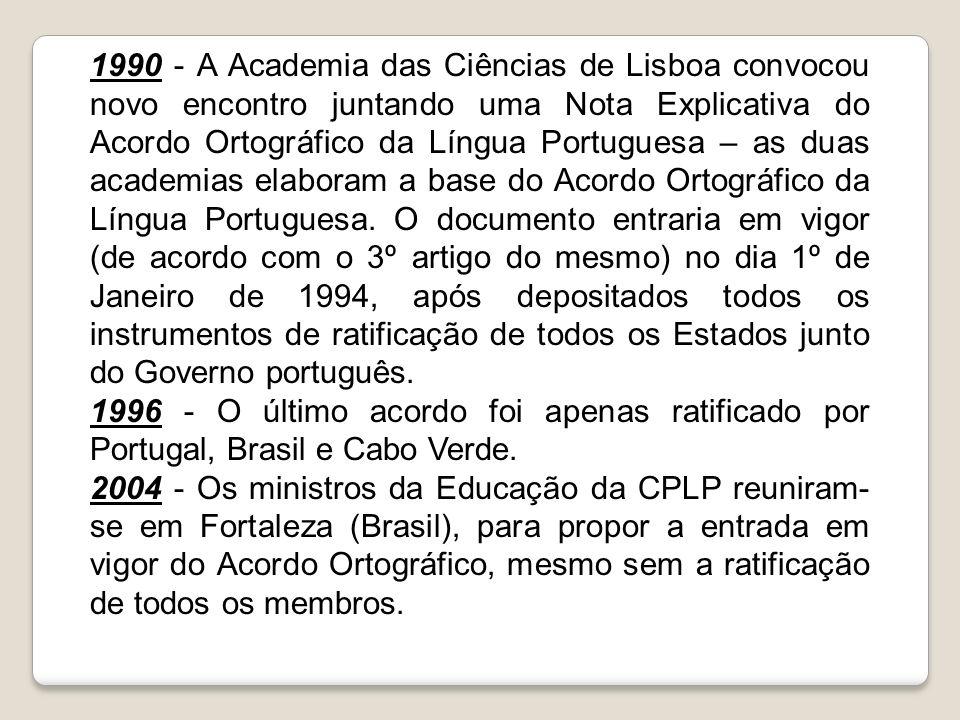 1990 - A Academia das Ciências de Lisboa convocou novo encontro juntando uma Nota Explicativa do Acordo Ortográfico da Língua Portuguesa – as duas aca