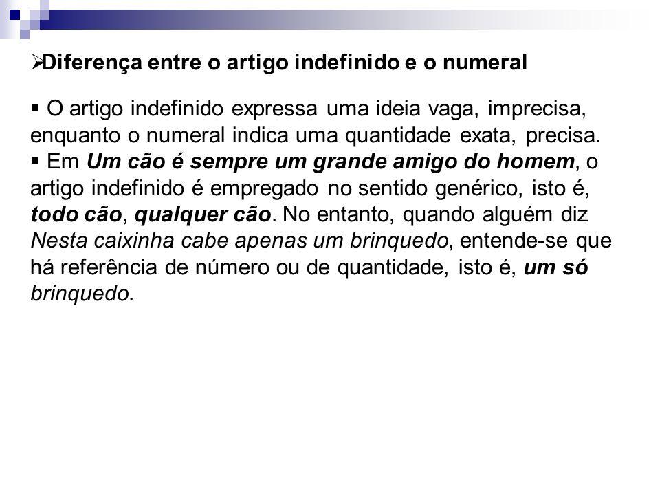 Diferença entre o artigo indefinido e o numeral O artigo indefinido expressa uma ideia vaga, imprecisa, enquanto o numeral indica uma quantidade exata
