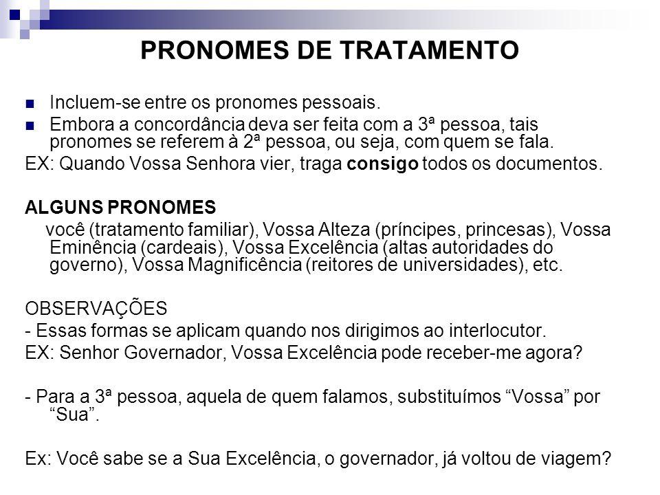 PRONOMES DE TRATAMENTO Incluem-se entre os pronomes pessoais. Embora a concordância deva ser feita com a 3ª pessoa, tais pronomes se referem à 2ª pess