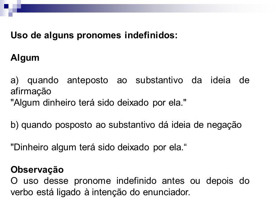 Uso de alguns pronomes indefinidos: Algum a) quando anteposto ao substantivo da ideia de afirmação