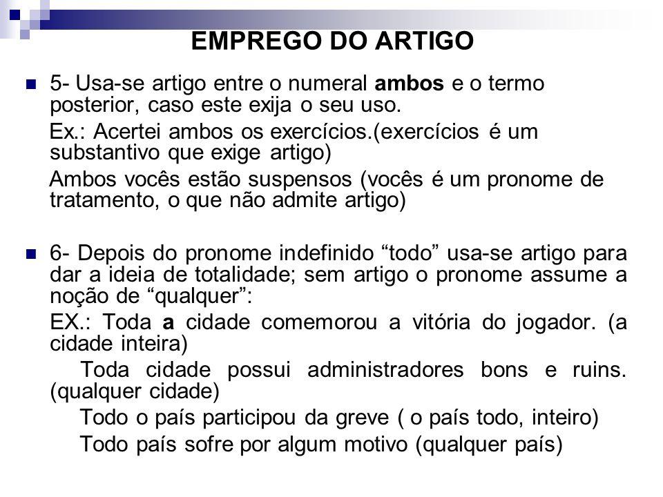 EMPREGO DO ARTIGO 5- Usa-se artigo entre o numeral ambos e o termo posterior, caso este exija o seu uso. Ex.: Acertei ambos os exercícios.(exercícios
