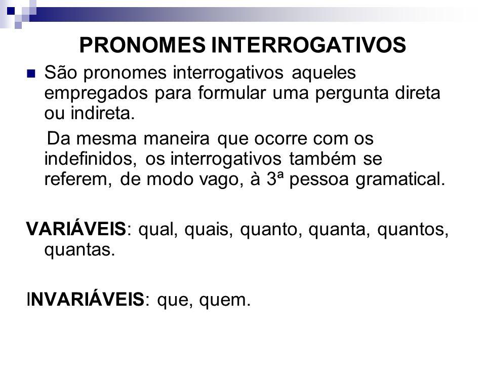 PRONOMES INTERROGATIVOS São pronomes interrogativos aqueles empregados para formular uma pergunta direta ou indireta. Da mesma maneira que ocorre com