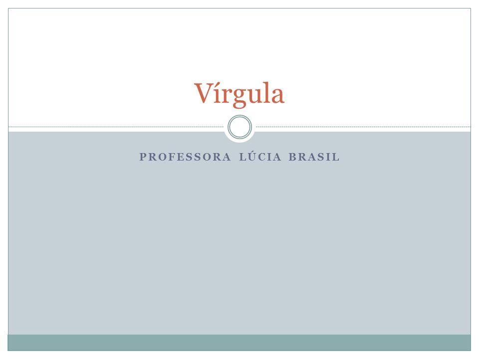 PROFESSORA LÚCIA BRASIL Vírgula