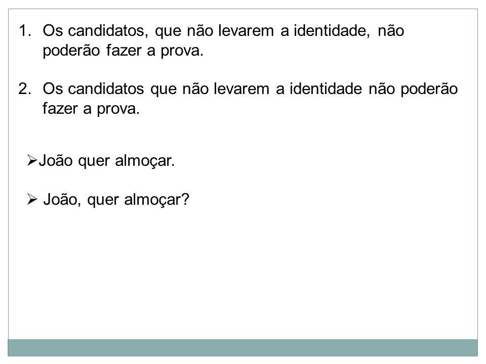 1.Os candidatos, que não levarem a identidade, não poderão fazer a prova. 2.Os candidatos que não levarem a identidade não poderão fazer a prova. João
