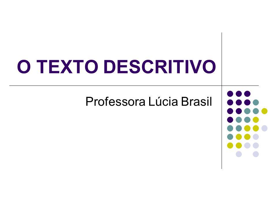 O TEXTO DESCRITIVO Professora Lúcia Brasil