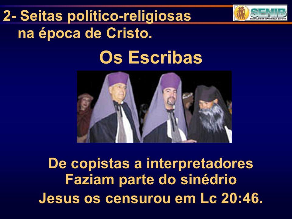 Os Escribas γραμματευς grammateus 1)escrituário, escriba, 2)na Bíblia, pessoa versada na lei mosaica e nas sagradas escrituras, intérprete, professor.