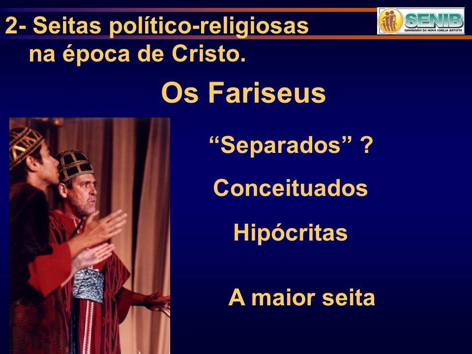 Os Fariseus φαρισαιος Pharisaios 1) Seita que parece ter iniciado depois do exílio.