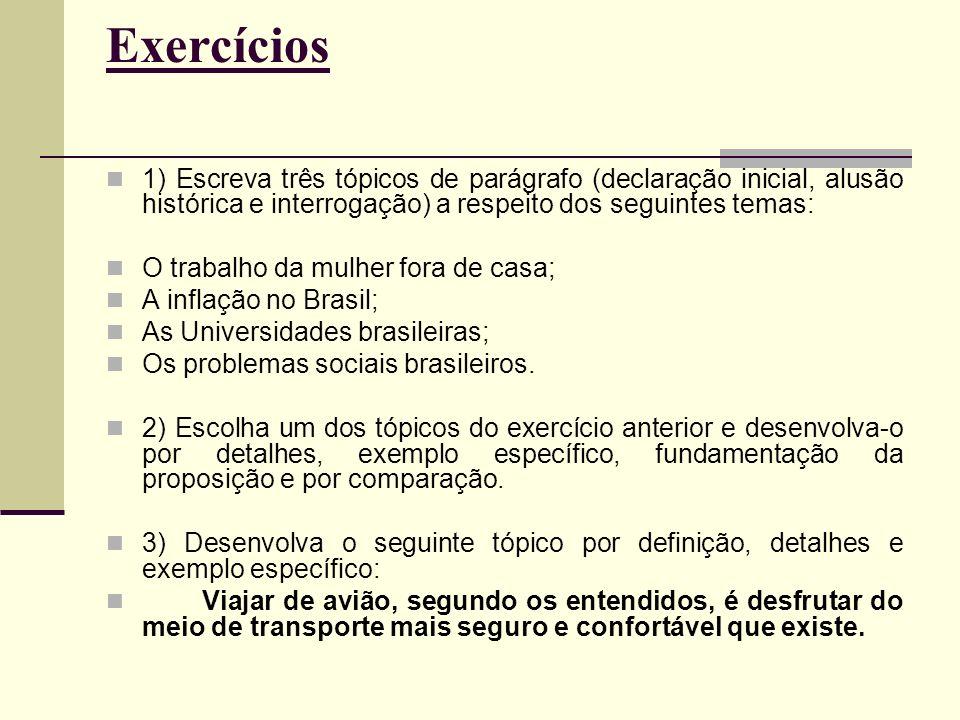 Exercícios 1) Escreva três tópicos de parágrafo (declaração inicial, alusão histórica e interrogação) a respeito dos seguintes temas: O trabalho da mu