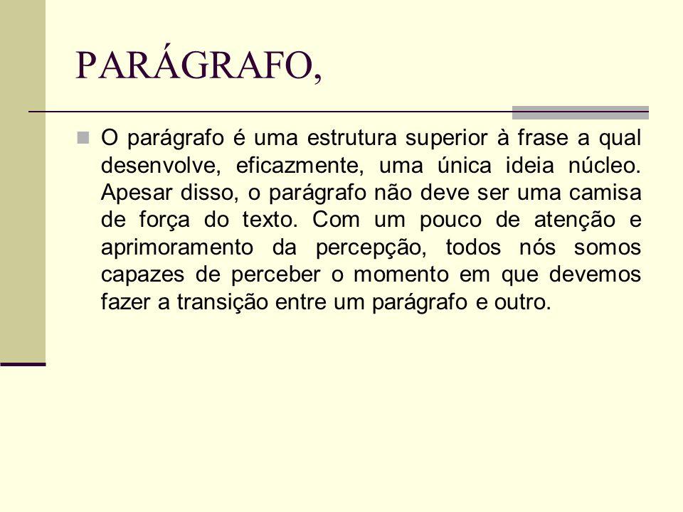 PARÁGRAFO, O parágrafo é uma estrutura superior à frase a qual desenvolve, eficazmente, uma única ideia núcleo. Apesar disso, o parágrafo não deve ser