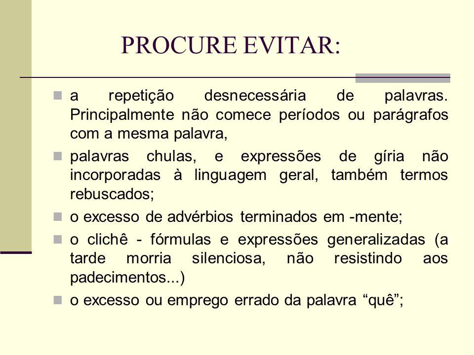 PROCURE EVITAR: a repetição desnecessária de palavras. Principalmente não comece períodos ou parágrafos com a mesma palavra, palavras chulas, e expres
