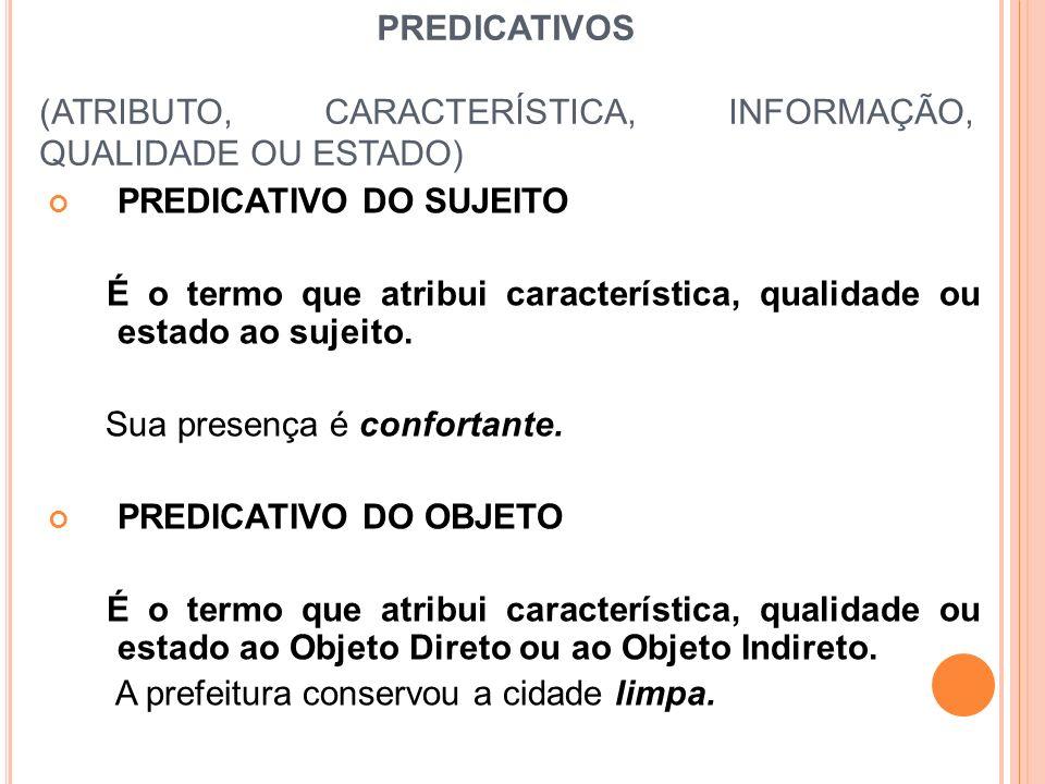 PREDICATIVOS (ATRIBUTO, CARACTERÍSTICA, INFORMAÇÃO, QUALIDADE OU ESTADO) PREDICATIVO DO SUJEITO É o termo que atribui característica, qualidade ou est