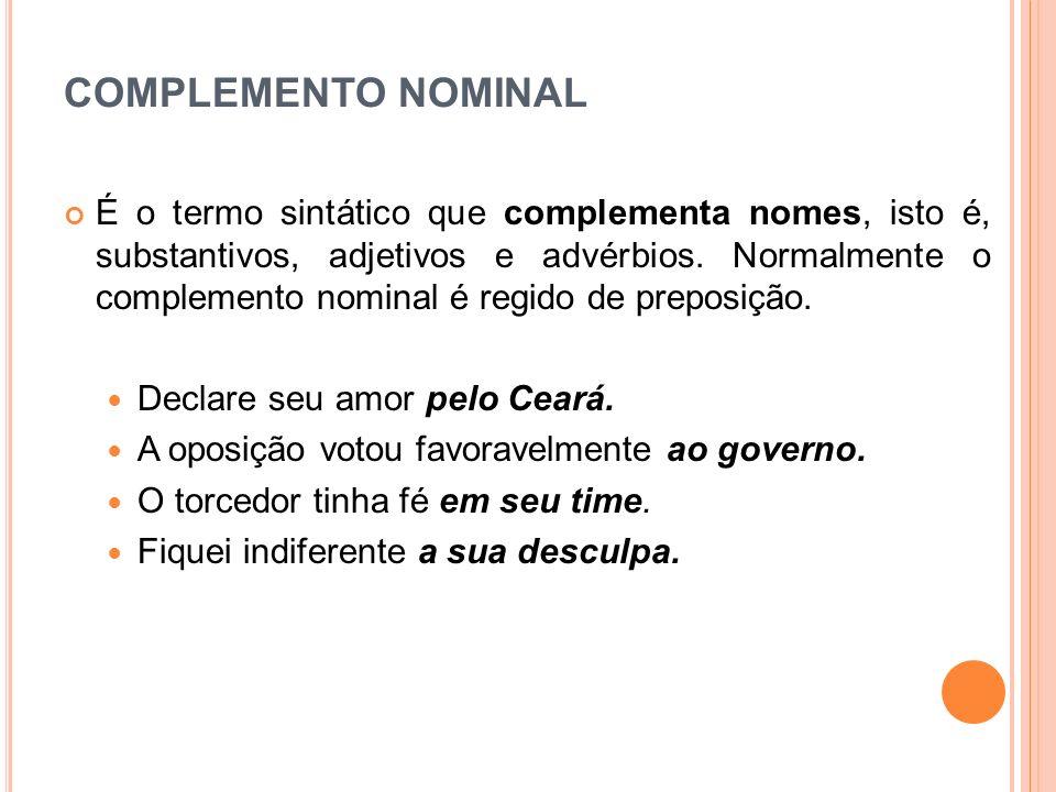 COMPLEMENTO NOMINAL É o termo sintático que complementa nomes, isto é, substantivos, adjetivos e advérbios. Normalmente o complemento nominal é regido