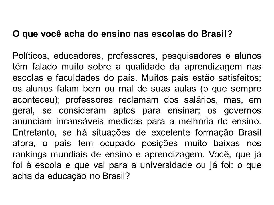 O que você acha do ensino nas escolas do Brasil? Políticos, educadores, professores, pesquisadores e alunos têm falado muito sobre a qualidade da apre