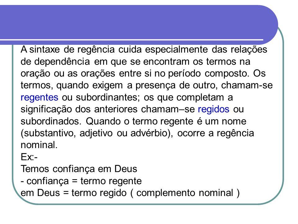 A sintaxe de regência cuida especialmente das relações de dependência em que se encontram os termos na oração ou as orações entre si no período compos