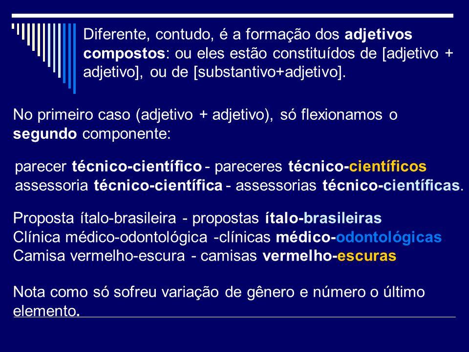 Diferente, contudo, é a formação dos adjetivos compostos: ou eles estão constituídos de [adjetivo + adjetivo], ou de [substantivo+adjetivo]. No primei