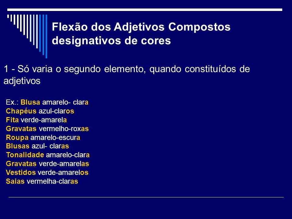 Flexão dos Adjetivos Compostos designativos de cores 1 - Só varia o segundo elemento, quando constituídos de adjetivos Ex.: Blusa amarelo- clara Chapé