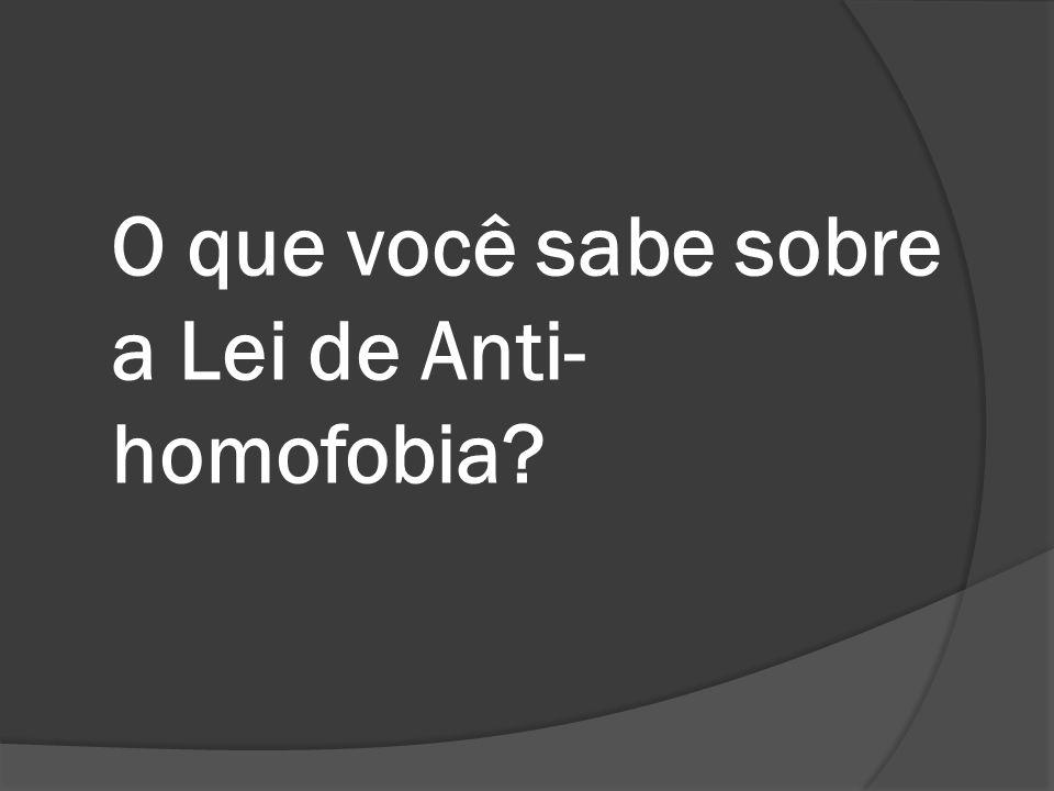O que você sabe sobre a Lei de Anti- homofobia?