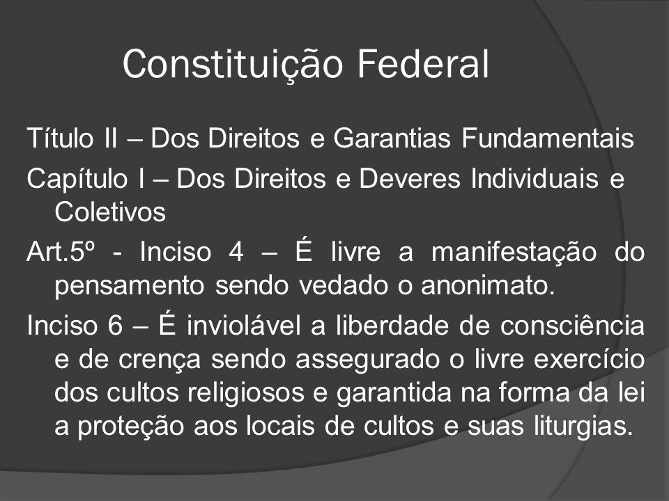 Constituição Federal Título II – Dos Direitos e Garantias Fundamentais Capítulo I – Dos Direitos e Deveres Individuais e Coletivos Art.5º - Inciso 4 –