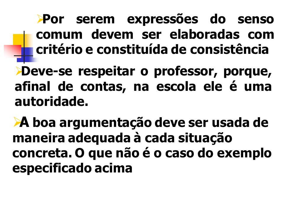 Por serem expressões do senso comum devem ser elaboradas com critério e constituída de consistência Deve-se respeitar o professor, porque, afinal de c