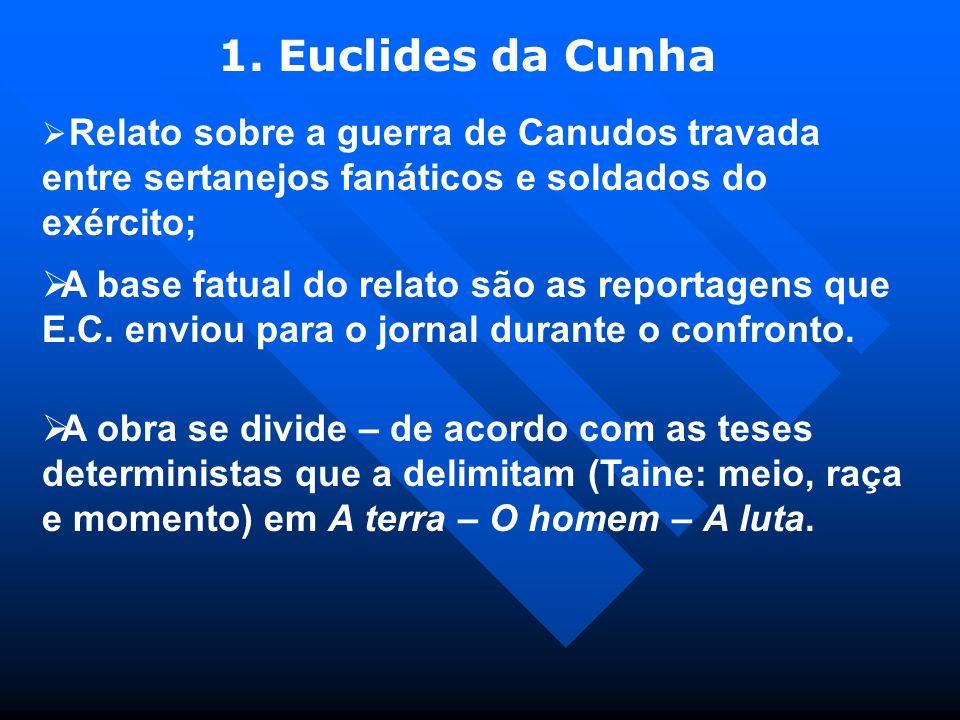 1. Euclides da Cunha Relato sobre a guerra de Canudos travada entre sertanejos fanáticos e soldados do exército; A base fatual do relato são as report