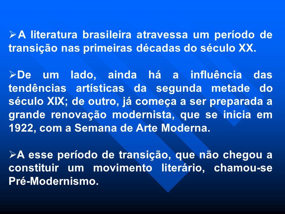 A literatura brasileira atravessa um período de transição nas primeiras décadas do século XX. De um lado, ainda há a influência das tendências artísti
