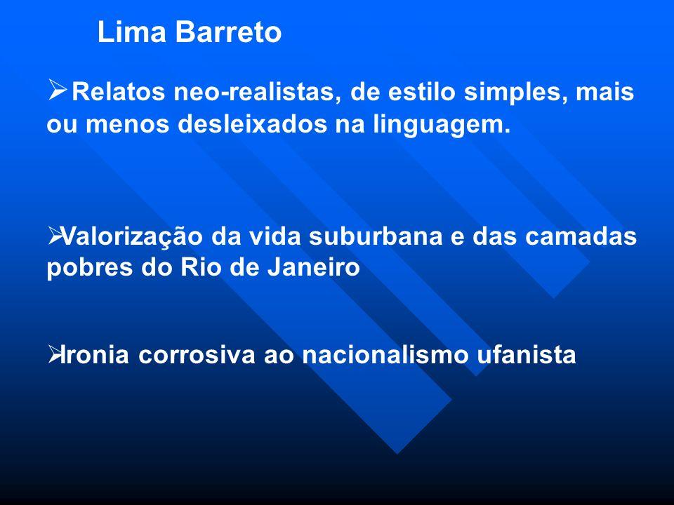 Relatos neo-realistas, de estilo simples, mais ou menos desleixados na linguagem. Valorização da vida suburbana e das camadas pobres do Rio de Janeiro