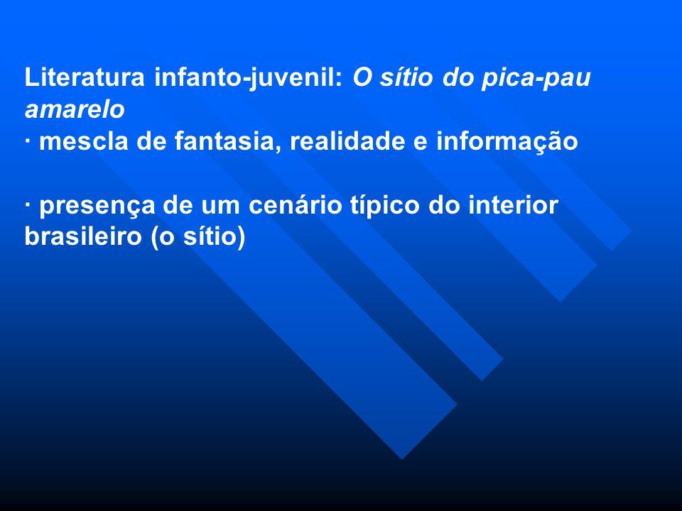 Literatura infanto-juvenil: O sítio do pica-pau amarelo · mescla de fantasia, realidade e informação · presença de um cenário típico do interior brasi