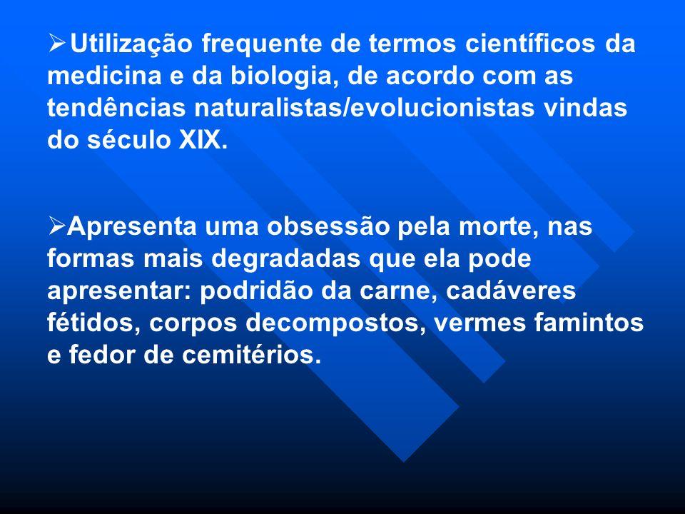 Utilização frequente de termos científicos da medicina e da biologia, de acordo com as tendências naturalistas/evolucionistas vindas do século XIX. Ap