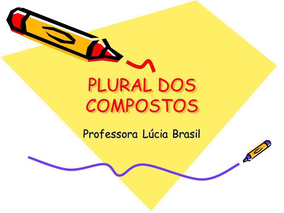 PLURAL DOS COMPOSTOS Professora Lúcia Brasil
