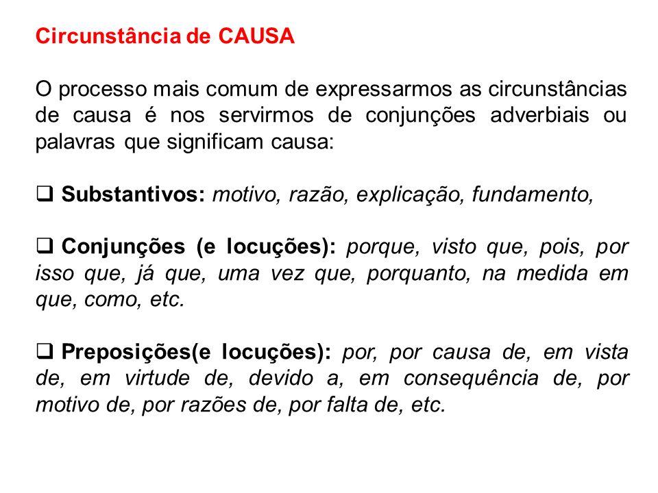 Circunstância de CAUSA O processo mais comum de expressarmos as circunstâncias de causa é nos servirmos de conjunções adverbiais ou palavras que signi
