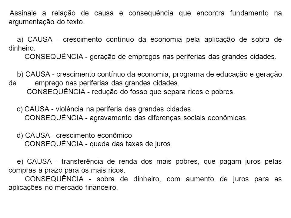 Assinale a relação de causa e consequência que encontra fundamento na argumentação do texto. a) CAUSA - crescimento contínuo da economia pela aplicaçã