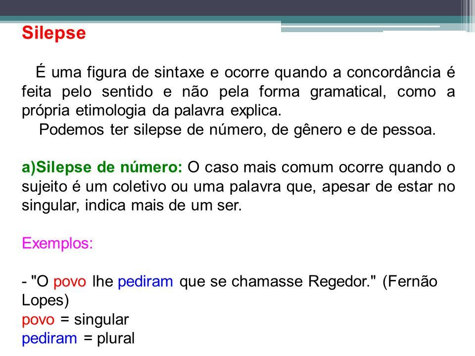 Silepse É uma figura de sintaxe e ocorre quando a concordância é feita pelo sentido e não pela forma gramatical, como a própria etimologia da palavra