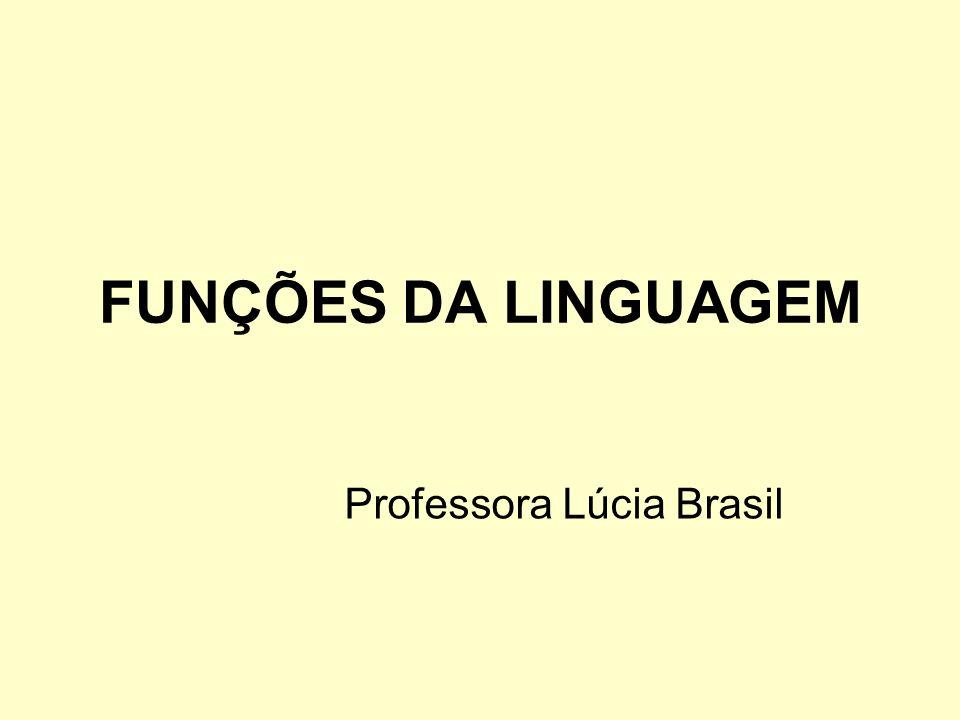FUNÇÕES DA LINGUAGEM Professora Lúcia Brasil