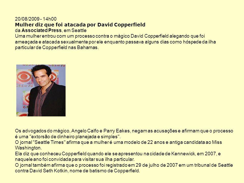 20/08/2009 - 14h00 Mulher diz que foi atacada por David Copperfield da Associated Press, em Seattle Uma mulher entrou com um processo contra o mágico