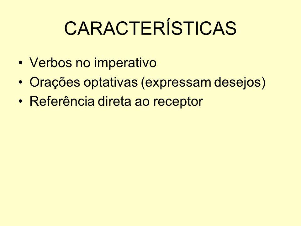 CARACTERÍSTICAS Verbos no imperativo Orações optativas (expressam desejos) Referência direta ao receptor