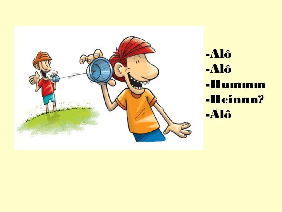 -Alô -Hummm -Heinnn? -Alô