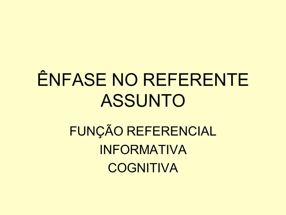 ÊNFASE NO REFERENTE ASSUNTO FUNÇÃO REFERENCIAL INFORMATIVA COGNITIVA