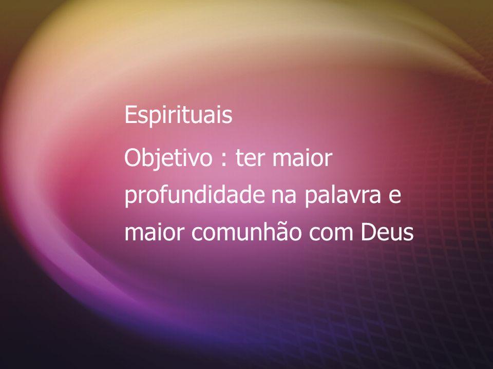 Espirituais Meta : desenvolver a disciplina espiritual de 2h30min de oração e estudo bíblico por dia.