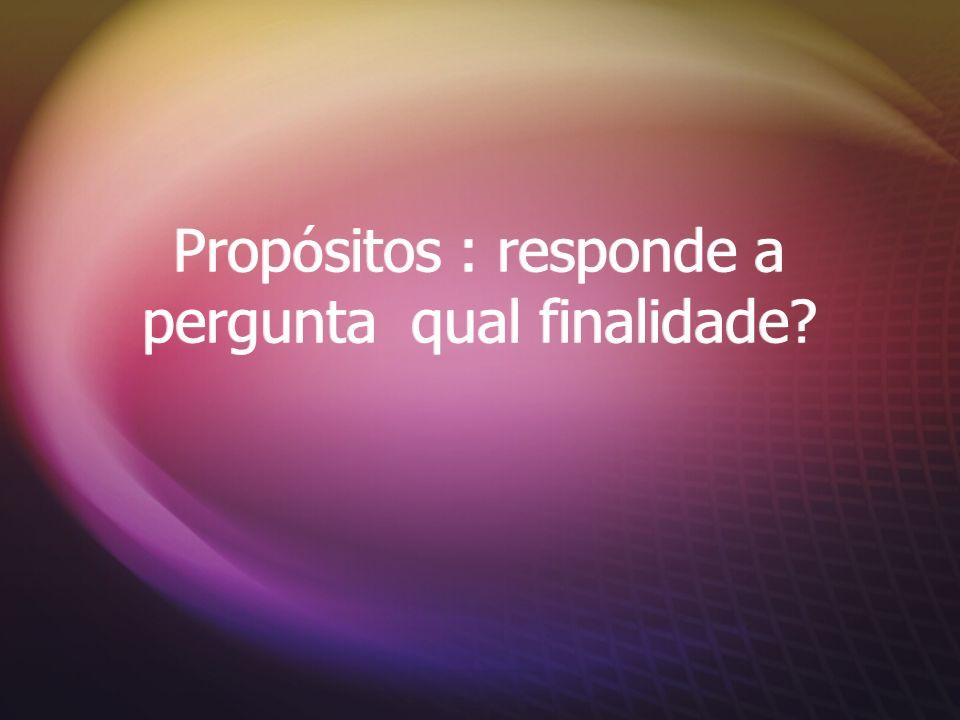 Prop ó sitos : responde a pergunta qual finalidade?