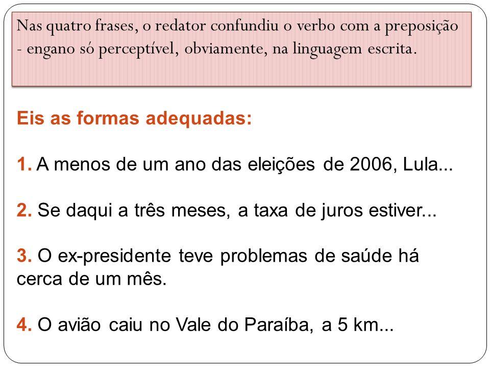 Eis as formas adequadas: 1. A menos de um ano das eleições de 2006, Lula... 2. Se daqui a três meses, a taxa de juros estiver... 3. O ex-presidente te