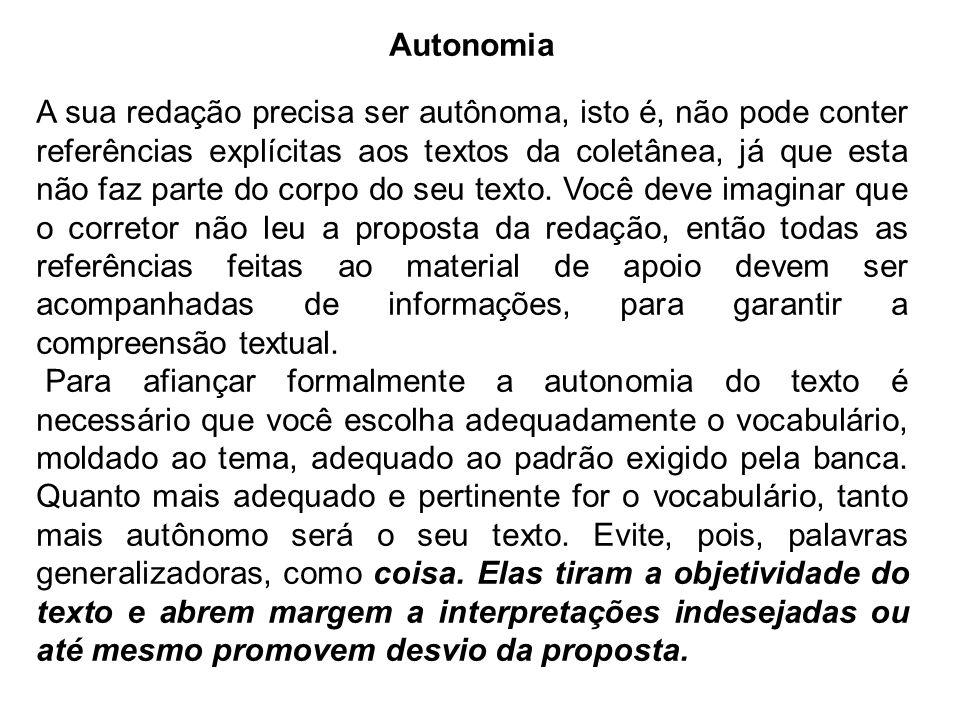 Autonomia A sua redação precisa ser autônoma, isto é, não pode conter referências explícitas aos textos da coletânea, já que esta não faz parte do cor