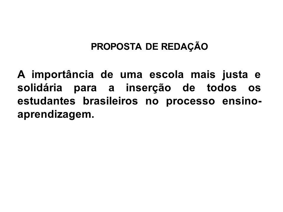 A importância de uma escola mais justa e solidária para a inserção de todos os estudantes brasileiros no processo ensino- aprendizagem. PROPOSTA DE RE
