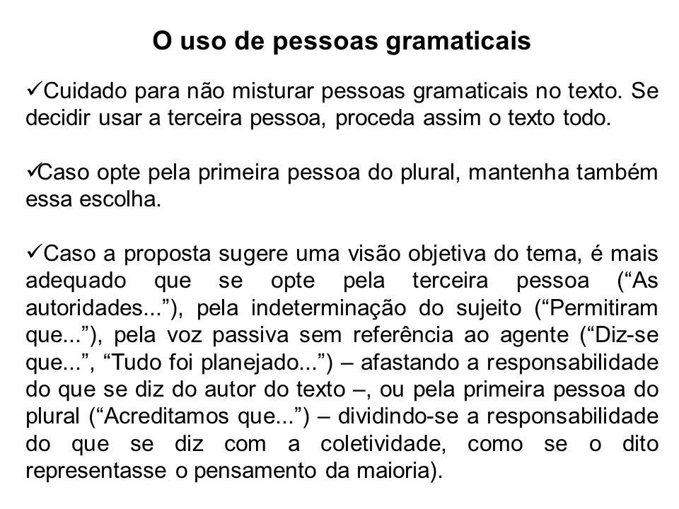 O uso de pessoas gramaticais Cuidado para não misturar pessoas gramaticais no texto. Se decidir usar a terceira pessoa, proceda assim o texto todo. Ca