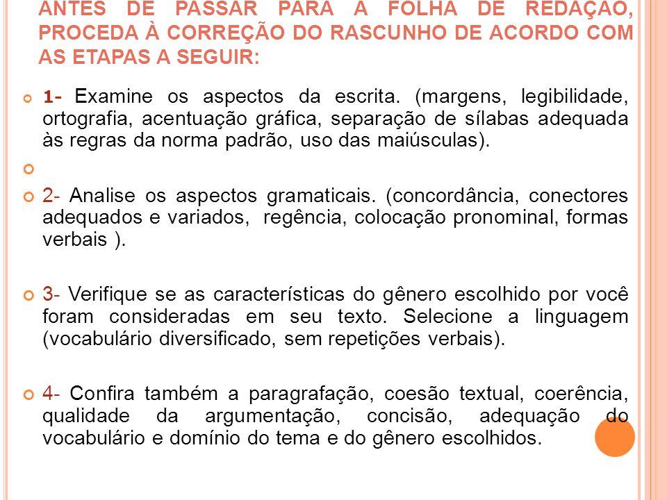 ANTES DE PASSAR PARA A FOLHA DE REDAÇÃO, PROCEDA À CORREÇÃO DO RASCUNHO DE ACORDO COM AS ETAPAS A SEGUIR: 1- Examine os aspectos da escrita. (margens,