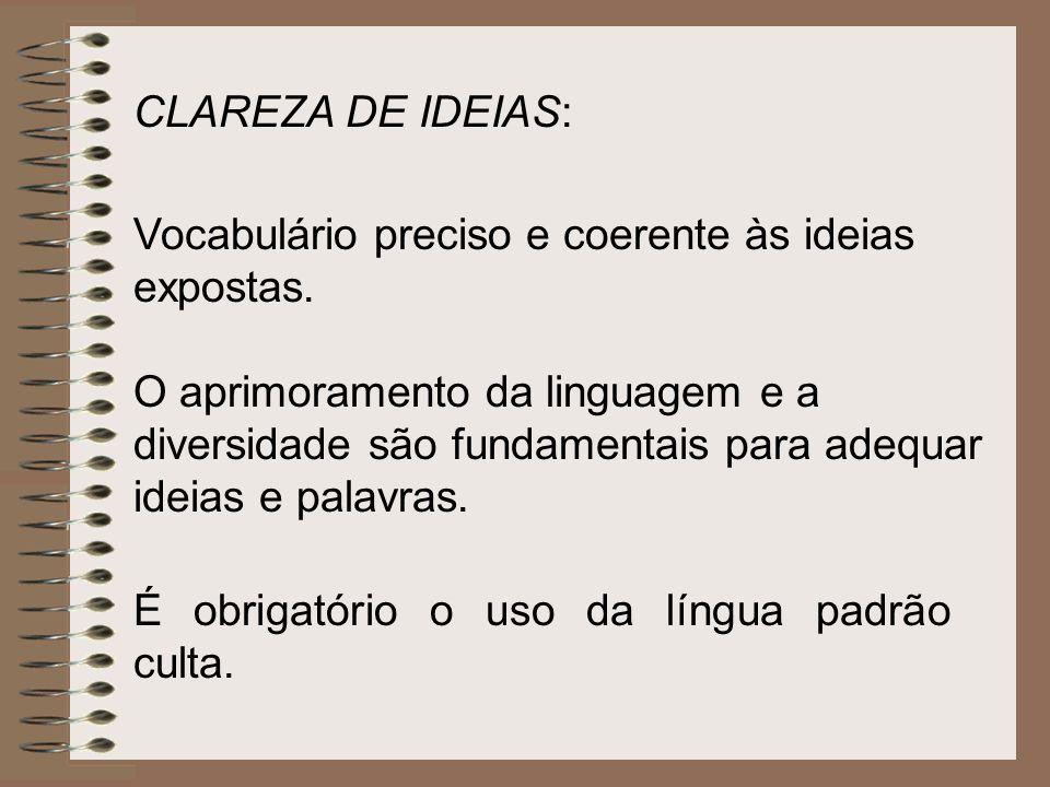 Vocabulário preciso e coerente às ideias expostas. O aprimoramento da linguagem e a diversidade são fundamentais para adequar ideias e palavras. É obr