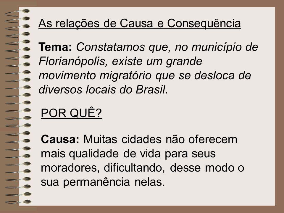 As relações de Causa e Consequência Tema: Constatamos que, no município de Florianópolis, existe um grande movimento migratório que se desloca de dive