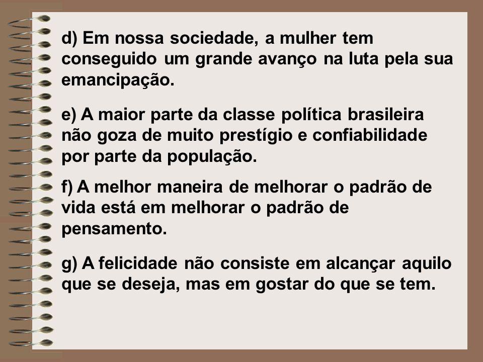 d) Em nossa sociedade, a mulher tem conseguido um grande avanço na luta pela sua emancipação. e) A maior parte da classe política brasileira não goza